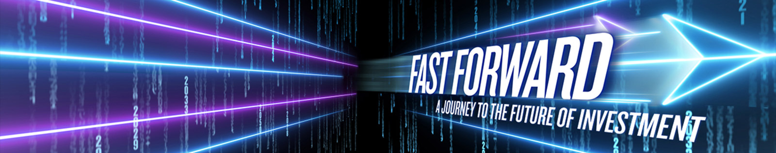 Fast Forward. A journey to the future of investment.